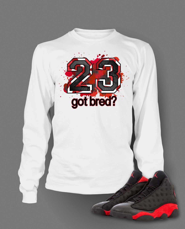 1371b5726d92fd Got Bred Graphic T Shirt to Match Retro Air Jordan 13 Bred Shoe in ...