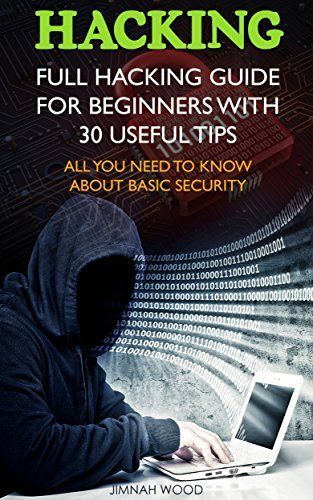 Hacking: Full Hacking Guide for Beginners With 30 Useful Tips. All You Need To Know About Basic Security: (How to Hack, Computer Hacking, Hacking for Beginners, ... Cyber Security, hacking exposed, Hacker), http://www.amazon.com/dp/B0150VYD7Y/ref=cm_sw_r_pi_awdm_yVVkwb0SMTHGM