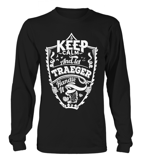 # TRAEGER Keep Calm And Let  Handle It .  HOW TO ORDER:1. Select the style and color you want: 2. Click Reserve it now3. Select size and quantity4. Enter shipping and billing information5. Done! Simple as that!TIPS: Buy 2 or more to save shipping cost!This is printable if you purchase only one piece. so dont worry, you will get yours.Guaranteed safe and secure checkout via:Paypal | VISA | MASTERCARD