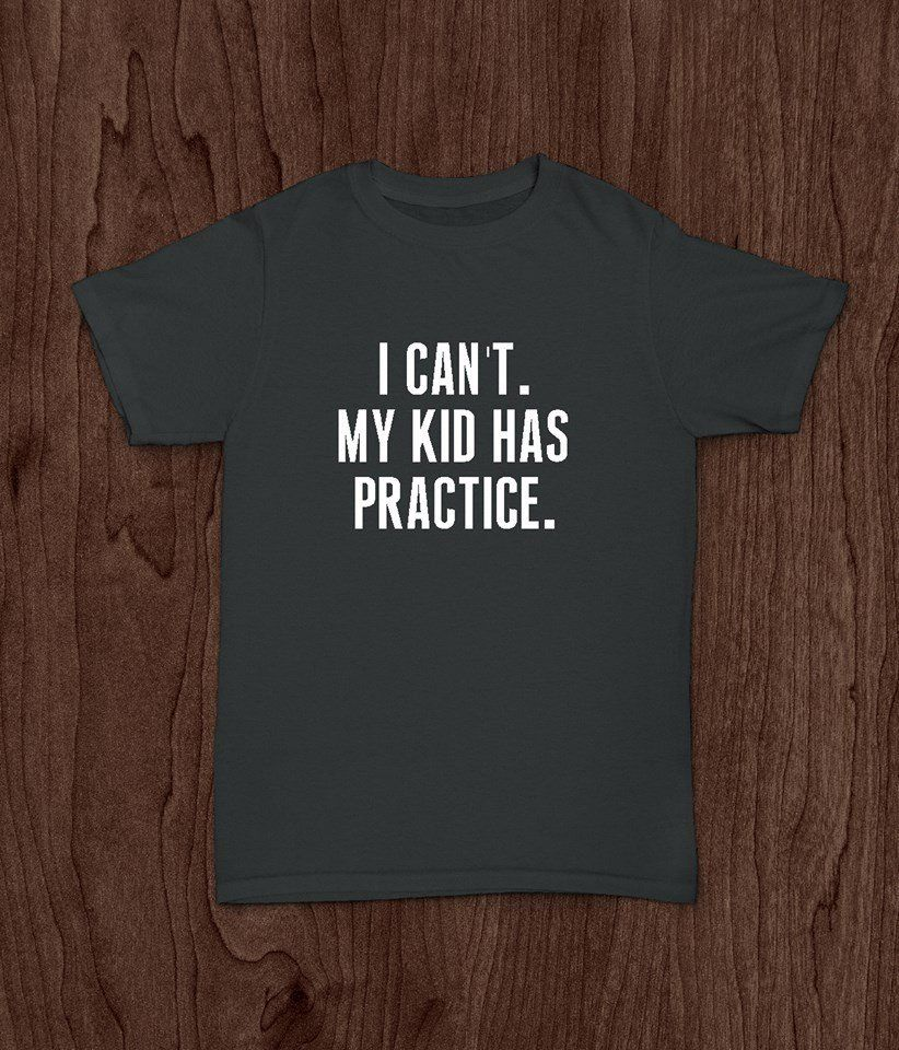 5be72aa84 Funny Adult T Shirt, I Can't, My Kid Has Practice, Sports Mom, Sports Dad