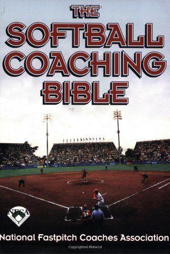 The Softball Coaching Bible The Coaching Bible Series By National Fastpitch Coaches Association One Of The Best Coaching Softball Coach Fastpitch Softball