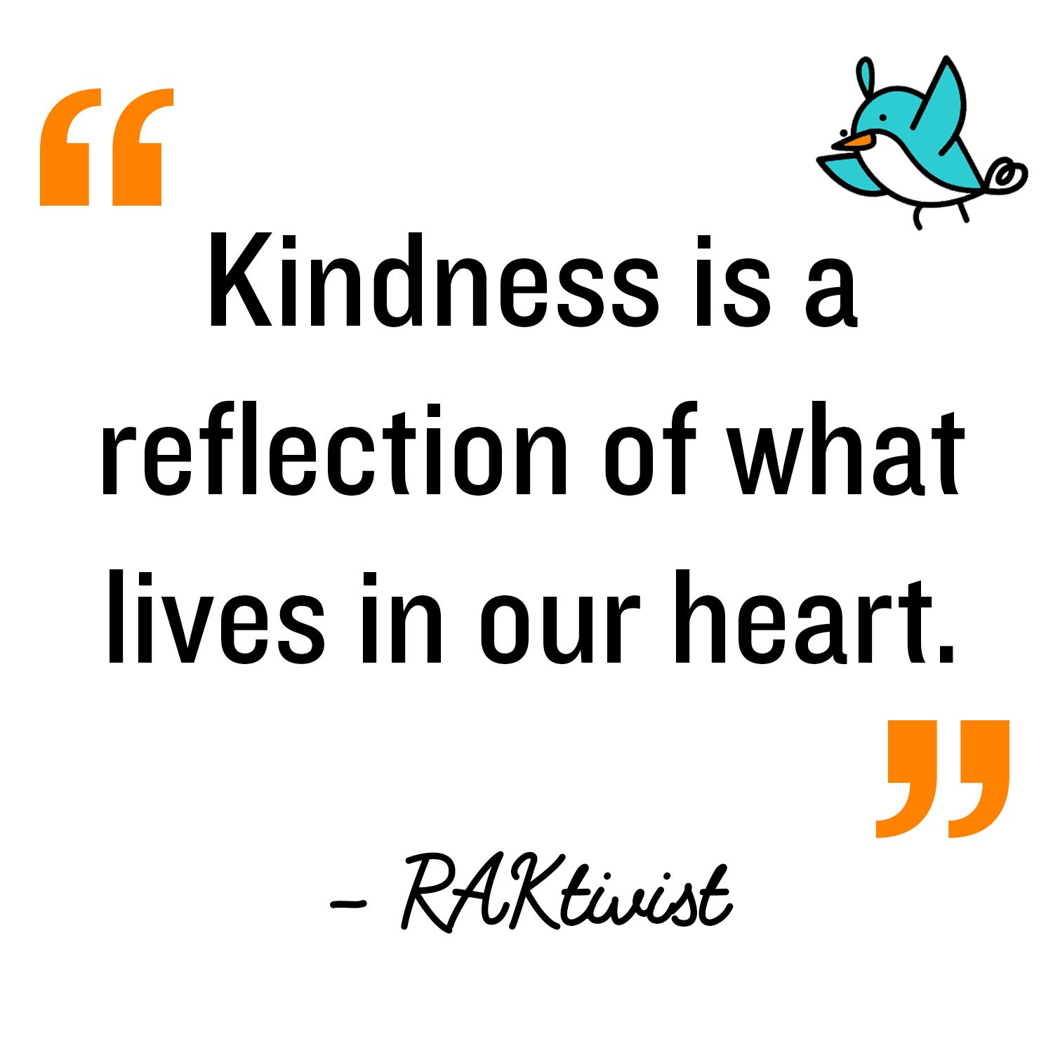 Kindness Is A Reflection Of What Lives In Our Heart