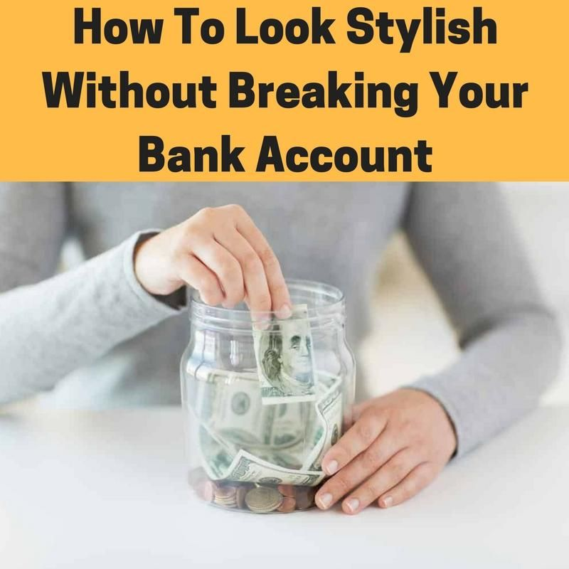 How to look stylish without breaking your bank account
