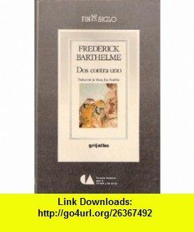 Dos contra uno (Fin de Siglo, Spanish Edition) (9789700500294) Frederick Barthelme , ISBN-10: 9700500292  , ISBN-13: 978-9700500294 ,  , tutorials , pdf , ebook , torrent , downloads , rapidshare , filesonic , hotfile , megaupload , fileserve