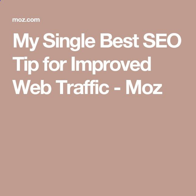 My Single Best SEO Tip for Improved Web Traffic - Moz