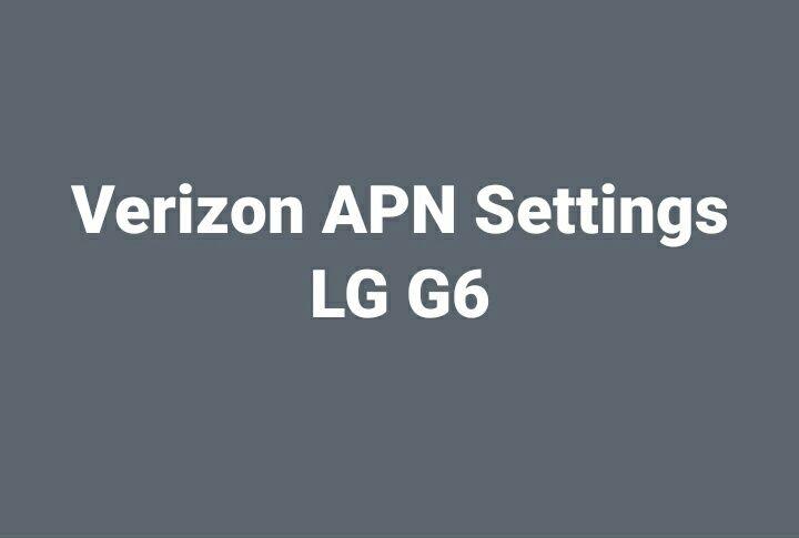 Verizon APN and VoLTE Settings LG G6 | APN Settings in 2019