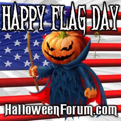 Happy Flag Day From Halloween Forum  http://www.halloweenforum.com/