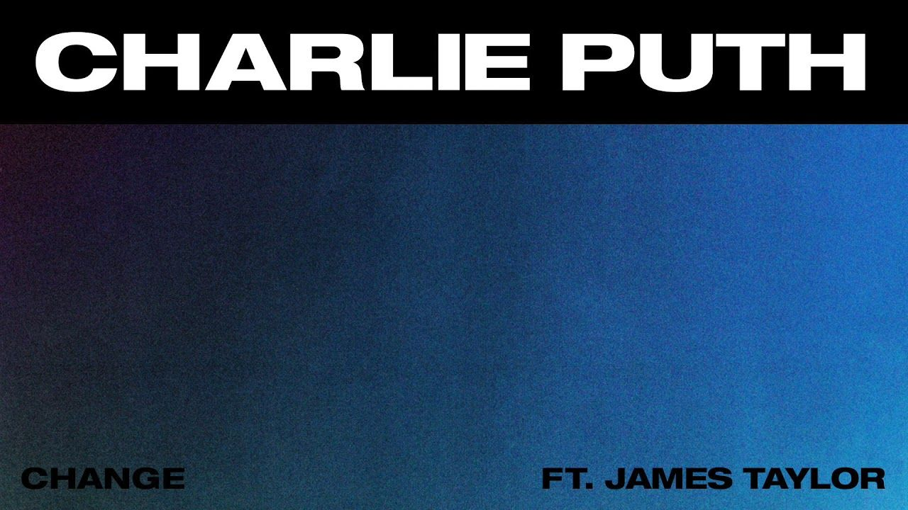 Charlie Puth - Change (feat  James Taylor) [Official Audio