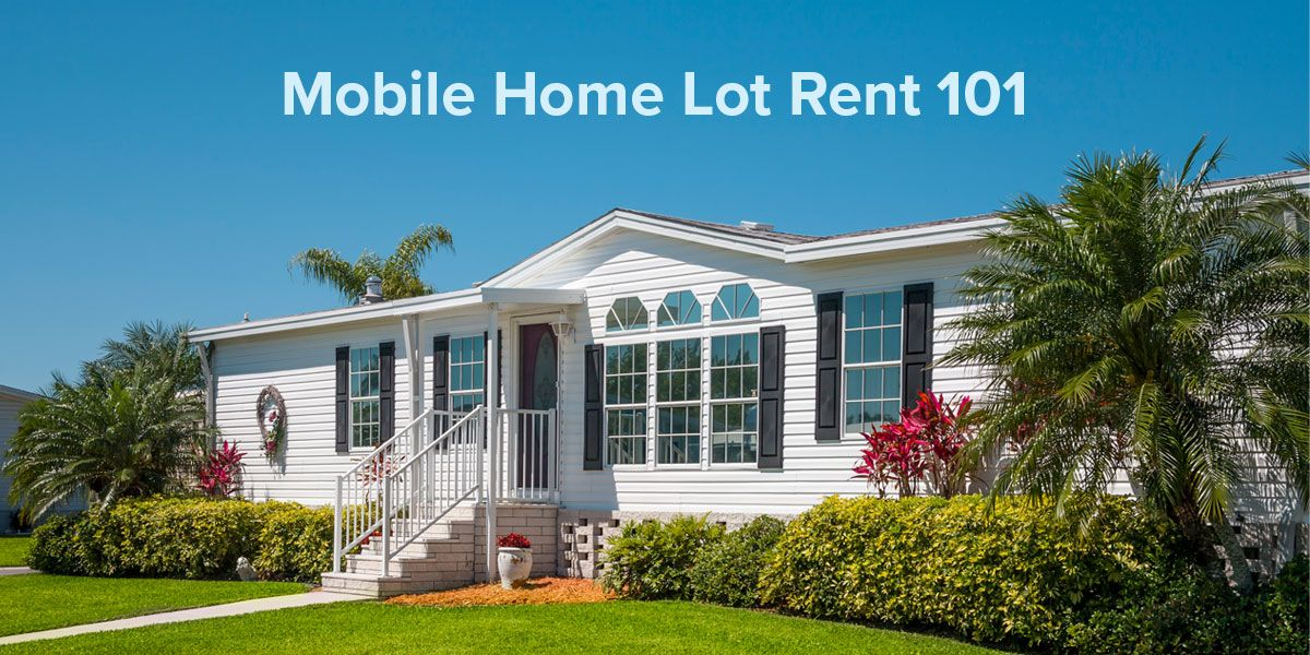 Mobile home lot rent what buyers and renters need to