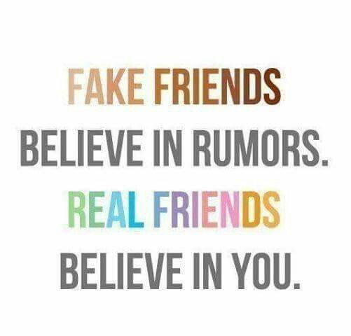 Fake Friends Believe In Rumours Real Friends Believe In You Friends Quotes Fake People Quotes Fake Friend Quotes