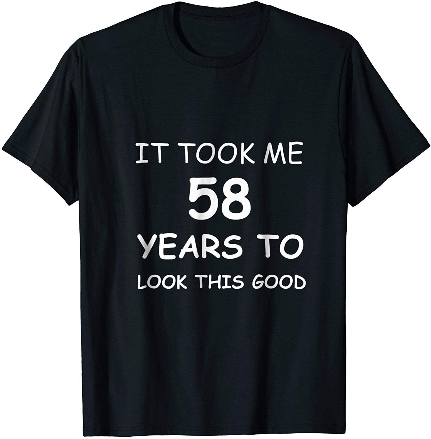 58th Birthday It Took 58 Years To Look This Good T Shirt Dad Father Grandad Gift