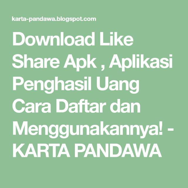 Download Like Share Apk Aplikasi Penghasil Uang Cara Daftar Dan Menggunakannya Karta Pandawa Aplikasi Uang