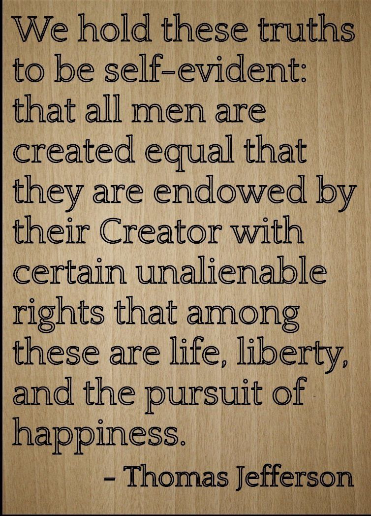 'We hold these truths to be self-evident:...' quote by ...