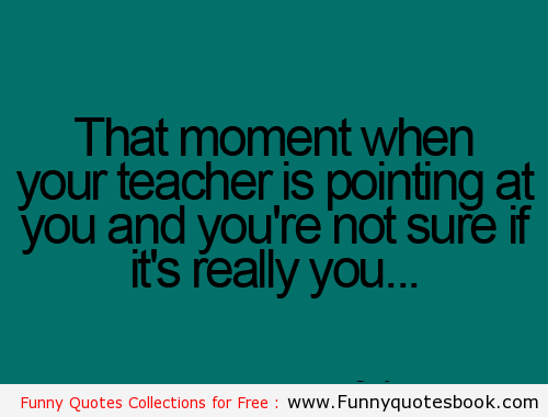 When Teacher Called You In Class Funny Quotes Funny Quotes Cheesy Quotes Quotes