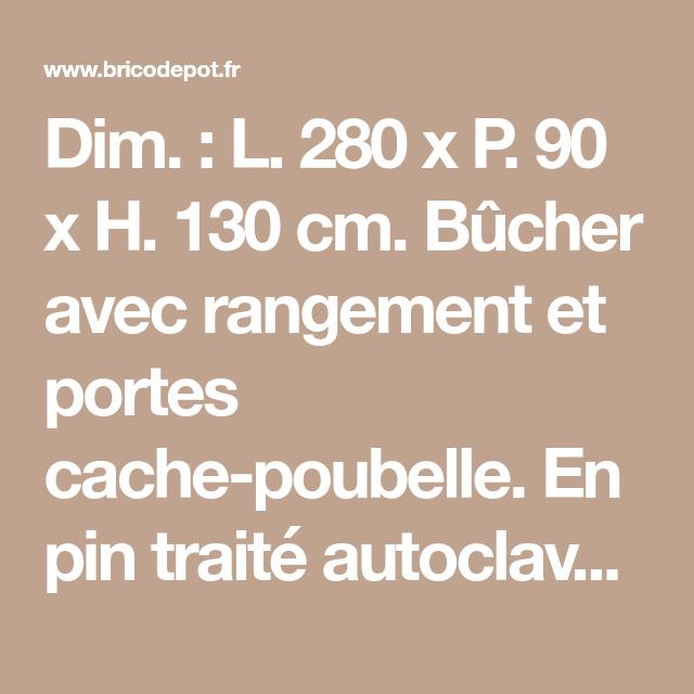 Dim L 280 X P 90 X H 130 Cm Bucher Avec Rangement Et Portes Cache Poubelle En Pin Traite Autoclave Classe 3 D Ori Cacher Les Poubelles Poubelle Bucher