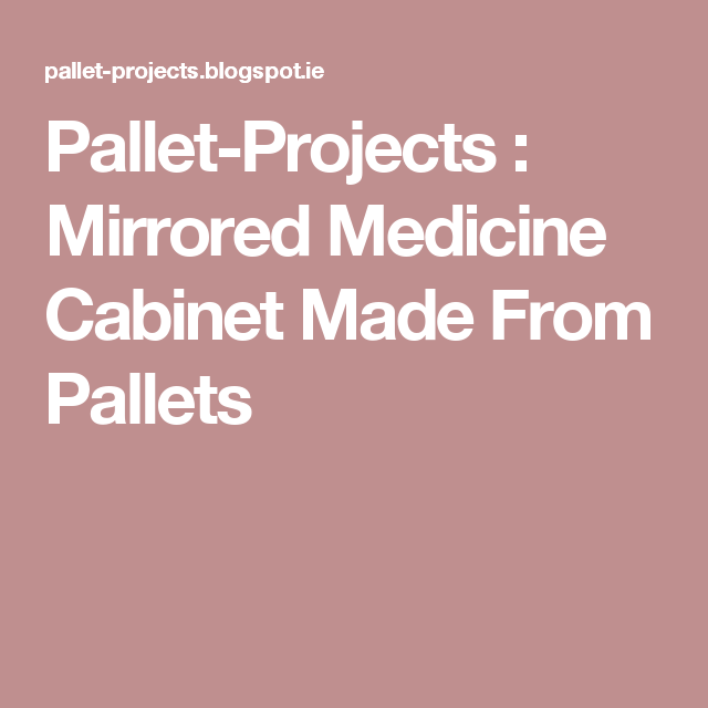 Pallet-Projects  : Mirrored Medicine Cabinet Made From Pallets