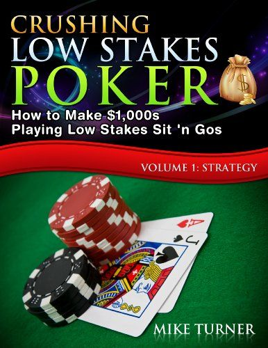 Crushing Low Stakes Poker How To Mak