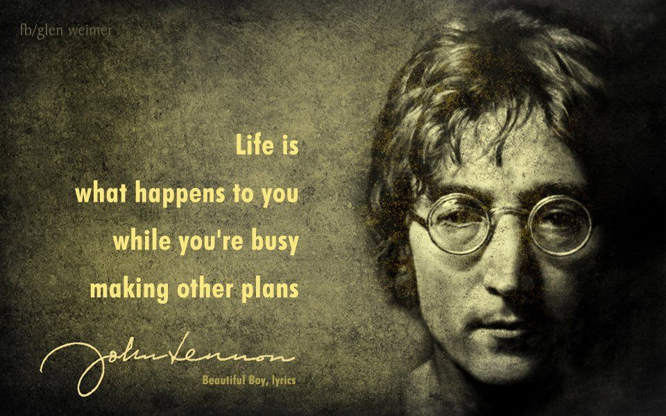 John Lennon Quote Life Happens To You While Youre Busy Making