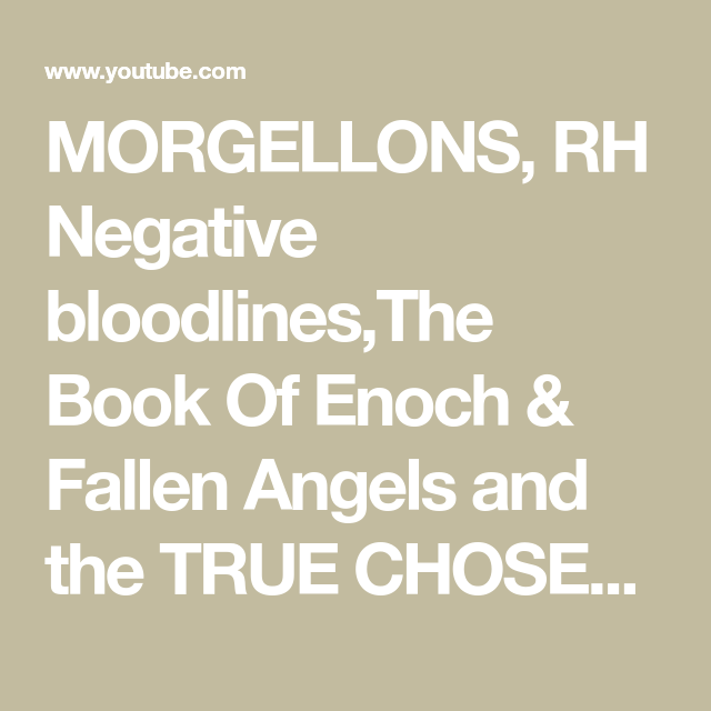 MORGELLONS, RH Negative bloodlines,The Book Of Enoch