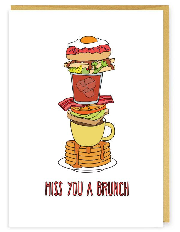 I miss you a whole bunch and I want to brunch. Something