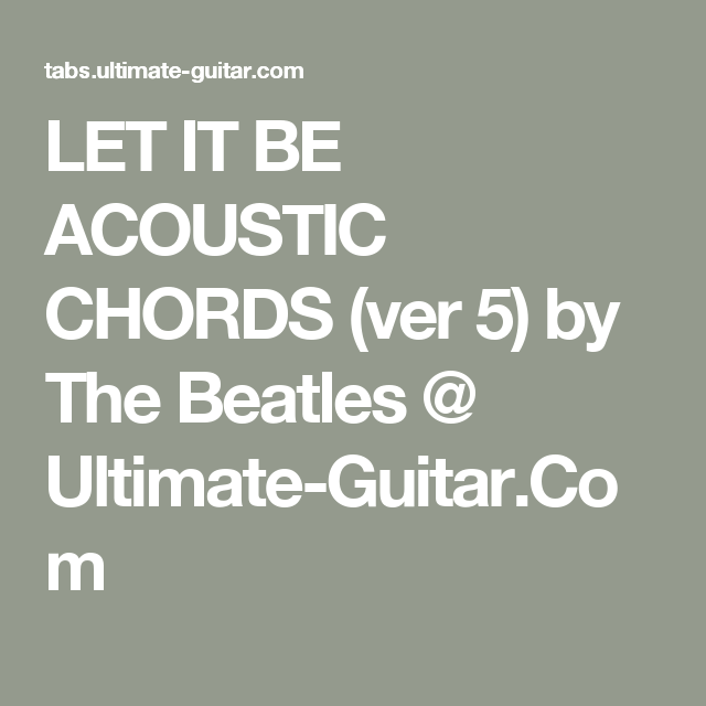 LET IT BE ACOUSTIC CHORDS (ver 5) by The Beatles @ Ultimate-Guitar ...