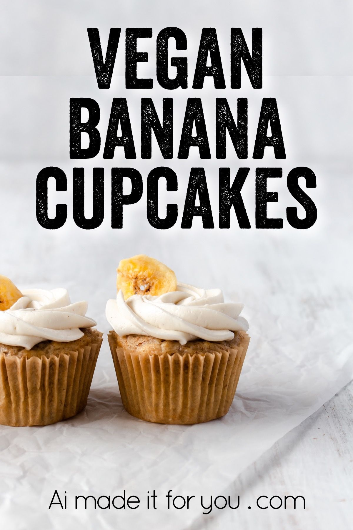 Vegan Banana Cupcakes Easy Fluffy And Moist Ai Made It For You Recipe In 2020 Vegan Baking Recipes Vegan Banana Raw Food Recipes