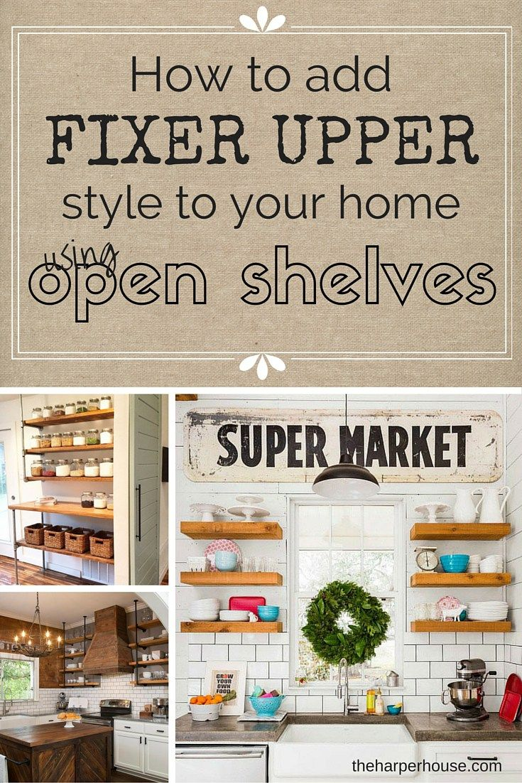 how to add fixer upper style to your home open shelving fixer upper joanna gaines magnolia. Black Bedroom Furniture Sets. Home Design Ideas