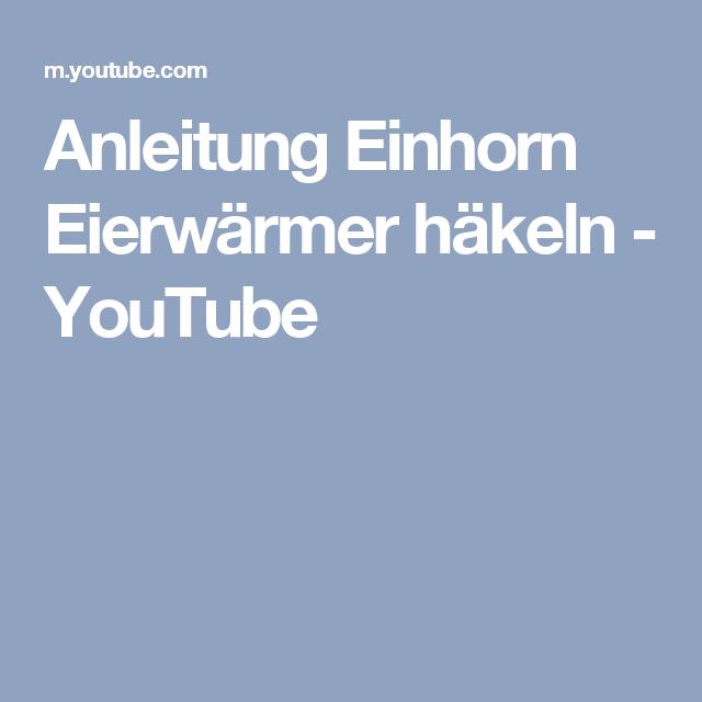 Anleitung Einhorn Eierwärmer Häkeln Youtube Diy Pinterest