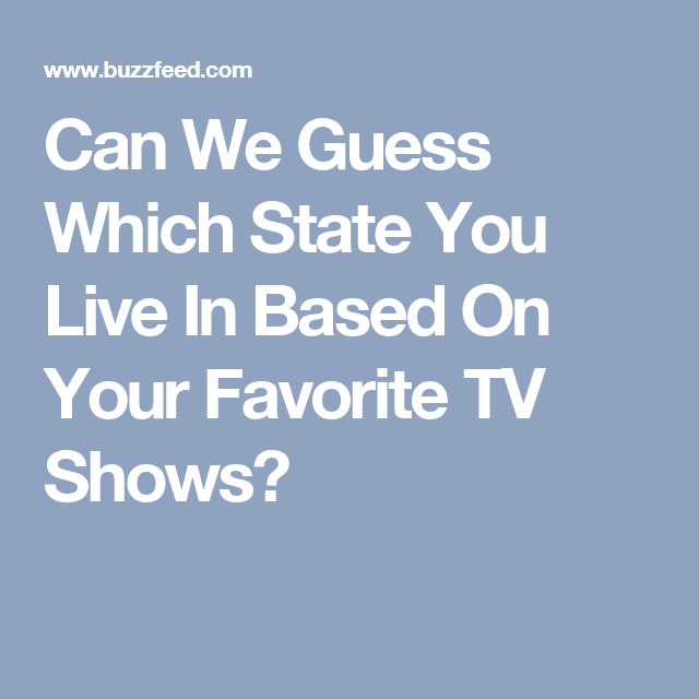 060059a8114ba Can We Guess Which State You Live In Based On Your Taste In TV ...