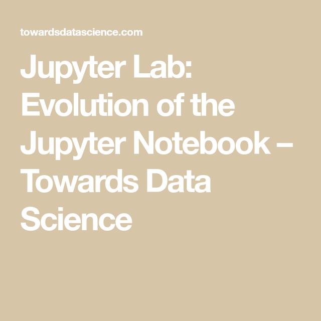 Jupyter Lab: Evolution of the Jupyter Notebook | Data