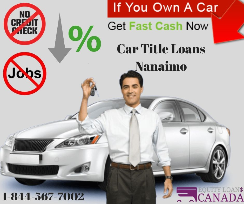 Use Your Vehicle To Apply For A Loan Today With Car Title Loans Nanaimo Equity Loans Canada Provides You A Quick And Simple Car Title Nanaimo Collateral Loans