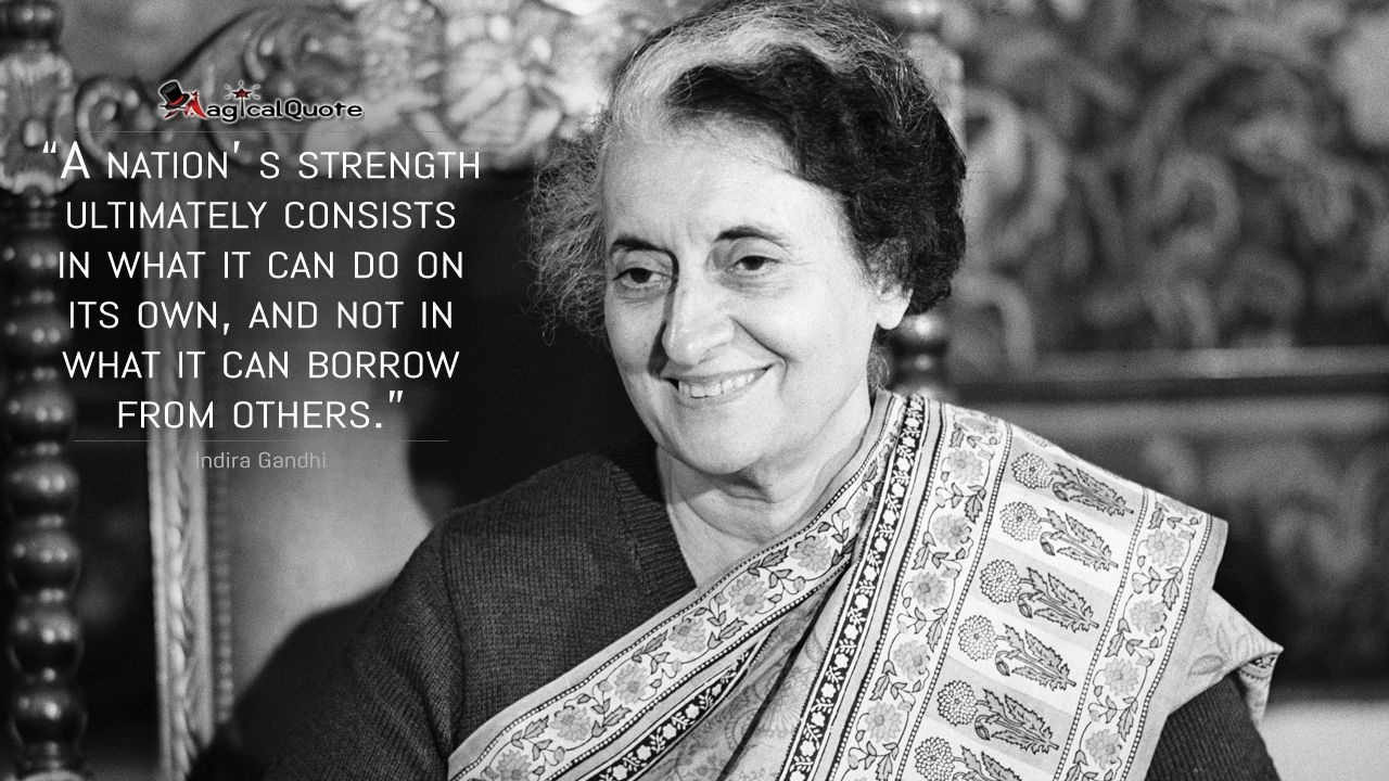 IndiraGandhi A nation' s strength ultimately consists in