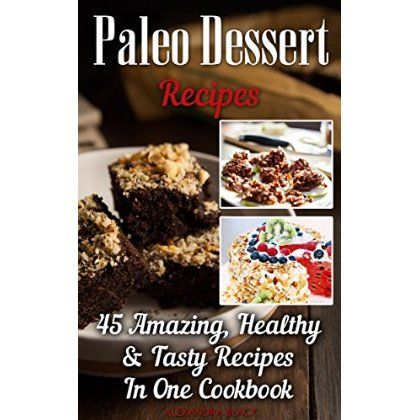 Paleo Dessert Recipes: 45 Amazing, Healthy & Tasty Recipes In One Cookbook: (Easy and Delicious Paleo Dessert Recipes, Healthy Desserts, Lose Belly Fat) ... paleo diet, Practical Paleo Cookbook,)  #Supper #Ideas