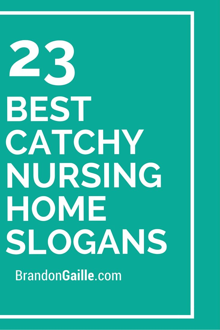 25 Best Catchy Nursing Home Slogans Catchy slogans