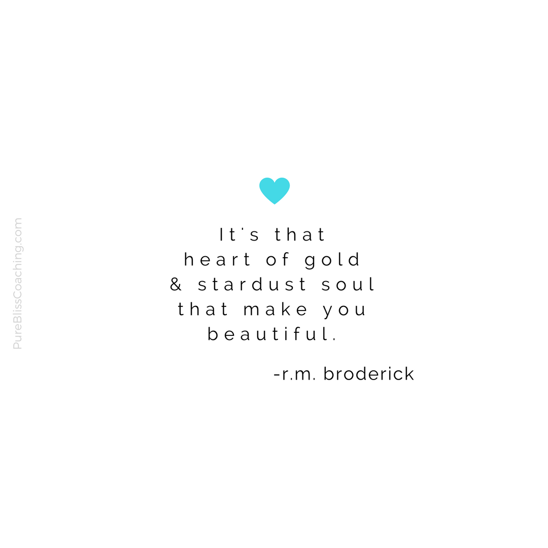 It S That Heart Of Gold Stardust Soul That Make You Beautiful R M Broderick Makes You Beautiful Inspirational Quotes Leadership Coaching