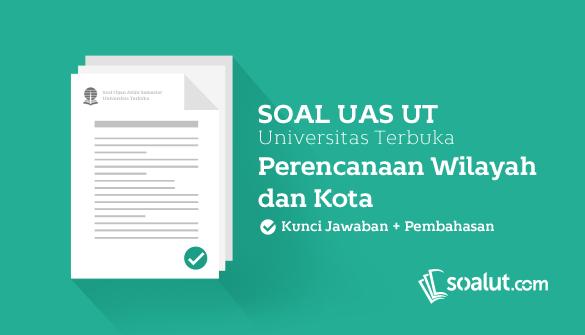 Soal Ujian Ut Universitas Terbuka Pwk Dan Kunci Jawaban Untuk Semua Semester Universitas Kunci Perencanaan