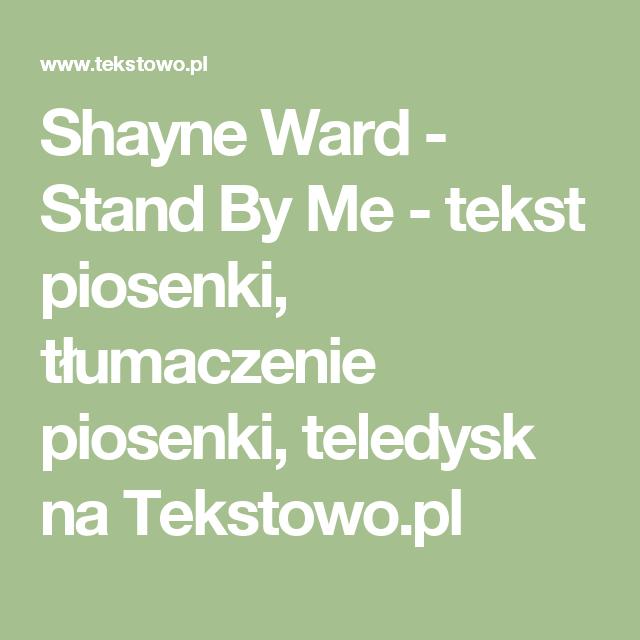 Shayne Ward Stand By Me Tekst Piosenki Tlumaczenie Piosenki Teledysk Na Tekstowo Pl Dean Martin Stand By Me History Song