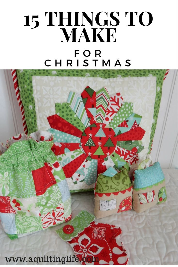 15 Things To Make For Christmas Christmas Projects A Quilting Life Christmas Fabric Crafts Quilted Christmas Gifts Christmas Projects