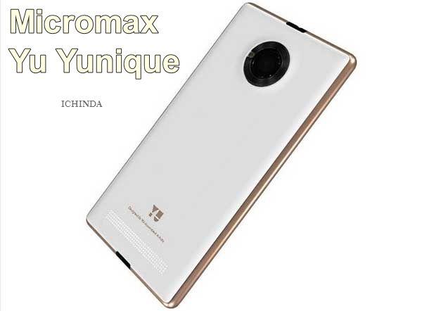 Micromax Yu Yunique feature,Micromax Yu Yunique Price in India,Micromax Yu Yunique Release date,Micromax Yu Yunique Review,Micromax Yu Yunique specification
