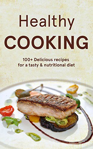 Healthy cooking recipes the healthy cookbook for a clean eating healthy cooking healthy meals the healthy recipe cookbook for a clean cooking diet clean living weight loss recipes a natural organic forumfinder Gallery
