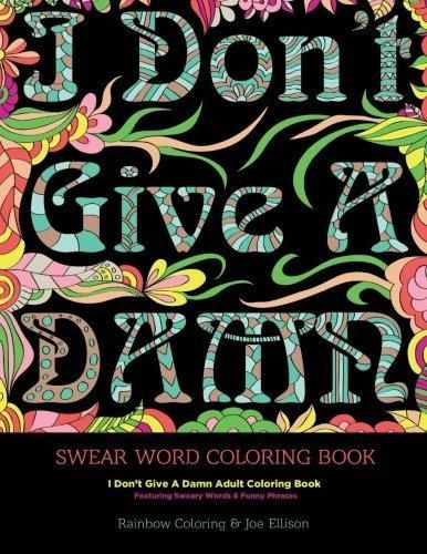 Swear Word Coloring Book I Dont Give A Damn Adult Featuring Sweary Words Funny Phrases
