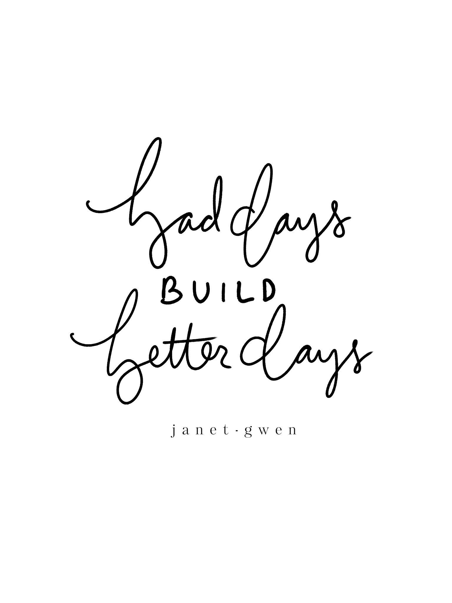 Bad Days Build Better Days Print Bad Day Quotes Better Days Quotes Quotes Inspirational Deep