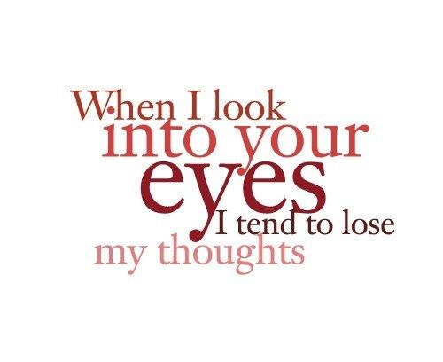 When I Look Into Your Eyes I Tend To Lose My Thoughts. FeelingsCute QuotesFlirty  ...