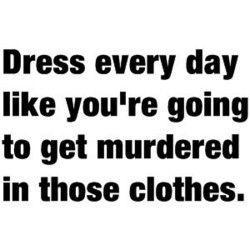 and always wear nice panties:)
