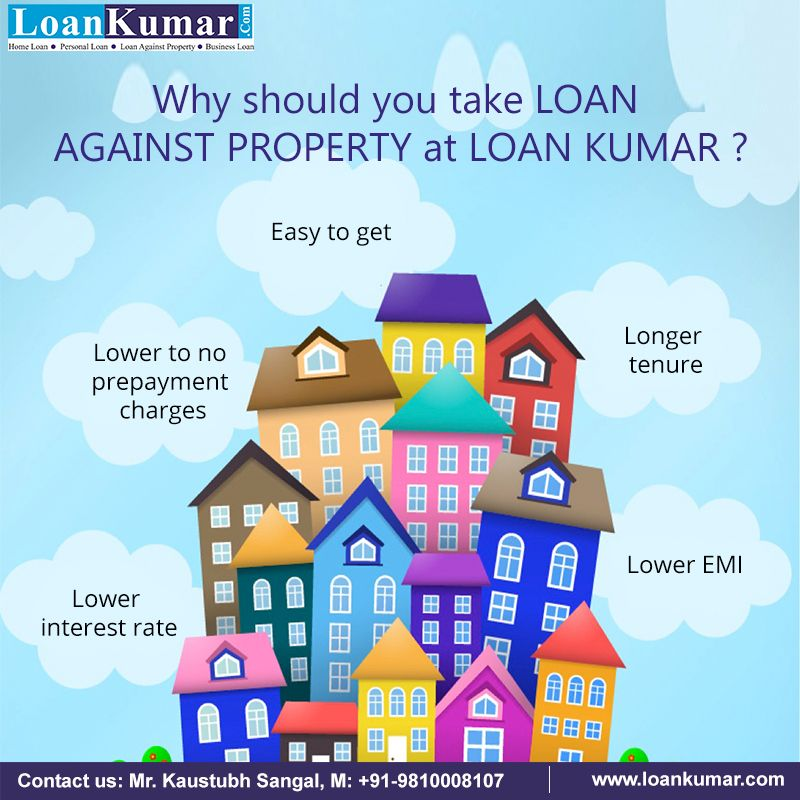 Why Should You Take Loan Against Property At Loan Kumar Personal Loans Loan Home Loans