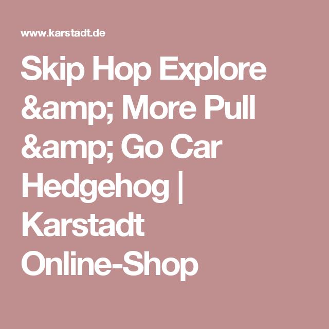 f034f28964 Skip Hop Explore & More Pull & Go Car Hedgehog | Karstadt Online-Shop
