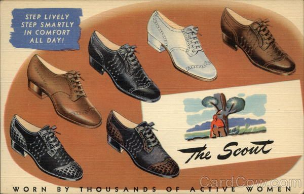 1940's Shoe Advertising: The Scout, Worn by Thousands of Active Women Step lively step smartly in comfort all day! Come in and try on The Scout Here are the various ways you can buy it: Salesman's Sample