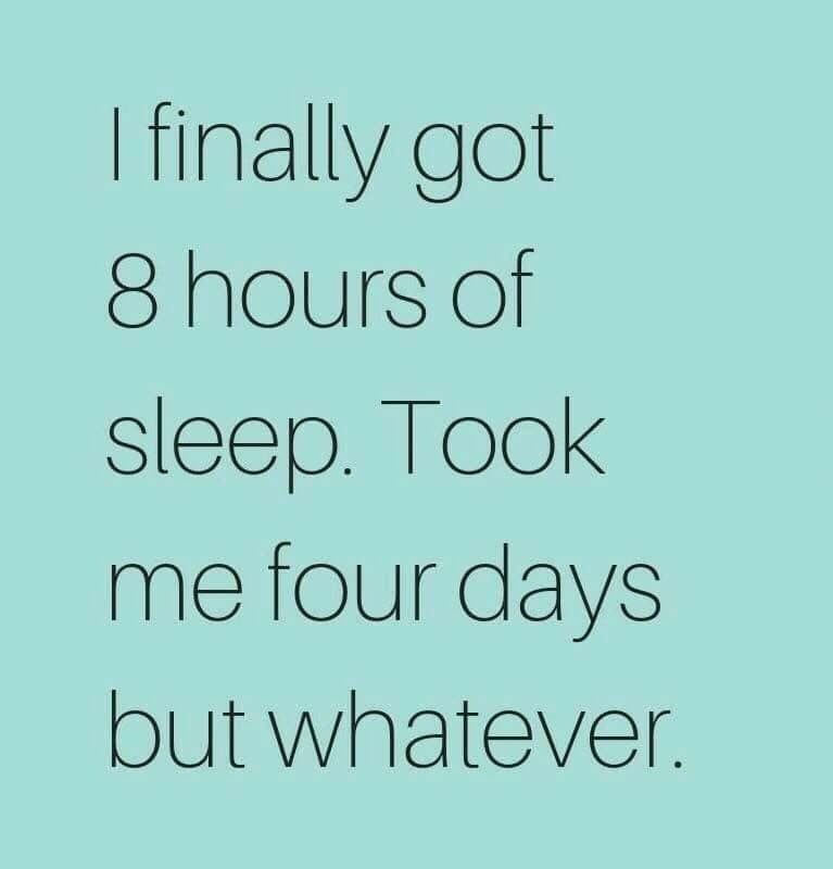 I Finally Got 8 Hours Of Sleep Took Me 4 Days But Whatever Sleep Quotes Funny Funny Mom Quotes Funny Baby Quotes