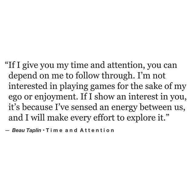 If I give you my time and attention, you can depend on me to follow through.