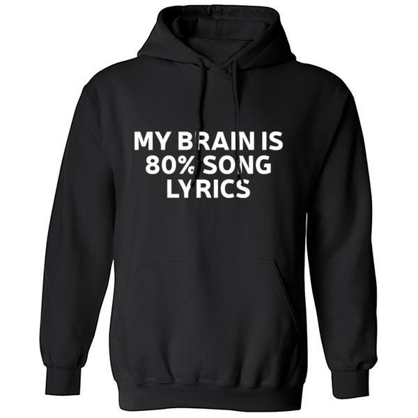 My Brain Is 80% Song Lyrics Unisex Hoodie K0174